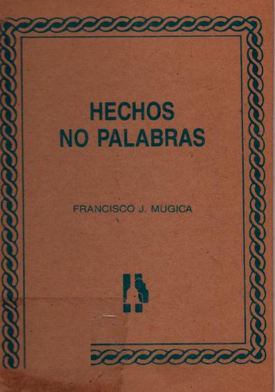 Hechos, no palabras, edición facsimilar, t. I. Colección Instituto Nacional de Estudios Históricos de la Revolución Mexicana