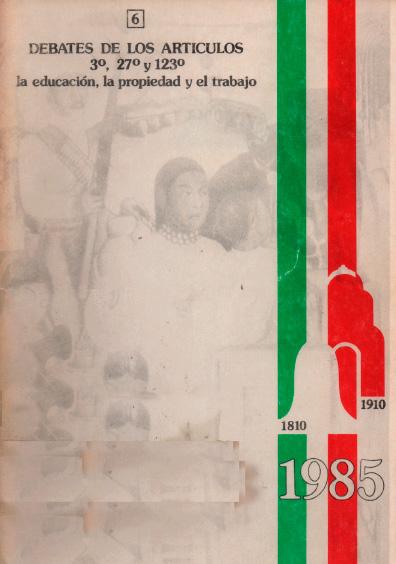 Debates de los artículos 3°., 27 y 123 constitucionales: la educación, la propiedad y el trabajo. Colección Instituto Nacional de Estudios Históricos de la Revolución Mexicana