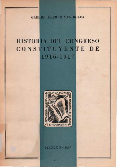 Historia del Congreso Constituyente de 1916-1917. Colección Instituto Nacional de Estudios Históricos de la Revolución Mexicana
