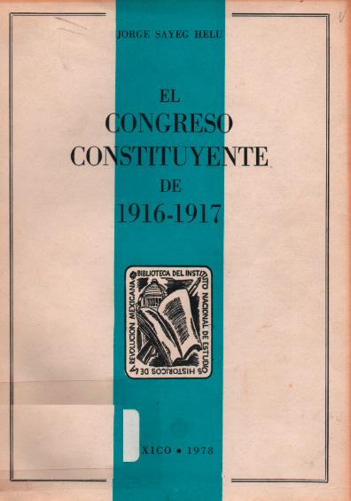 El Congreso Constituyente de 1916-1917. Colección Instituto Nacional de Estudios Históricos de la Revolución Mexicana