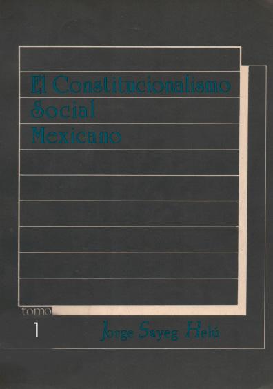 El constitucionalismo social mexicano. La integración constitucional de México (1808-1986), t. 1. Colección Instituto Nacional de Estudios Históricos de la Revolución Mexicana