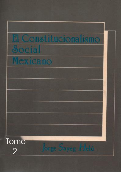 El constitucionalismo social mexicano. La integración constitucional de México (1808-1986), t. 2. Colección Instituto Nacional de Estudios Históricos de la Revolución Mexicana