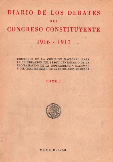 Diario de los debates del Congreso Constituyente 1916-1917, t. I. Colección Instituto Nacional de Estudios Históricos de la Revolución Mexicana