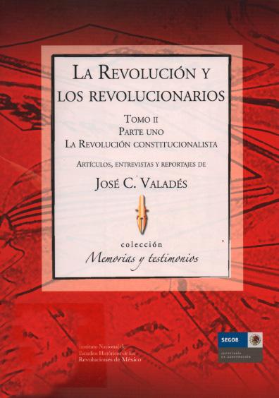 La Revolución y los revolucionarios, t. II, parte uno. La Revolución constitucionalista. Colección Instituto Nacional de Estudios Históricos de la Revolución Mexicana