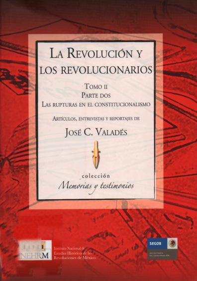 La Revolución y los revolucionarios, t. II, parte dos. Las rupturas en el constitucionalismo. Colección Instituto Nacional de Estudios Históricos de la Revolución Mexicana