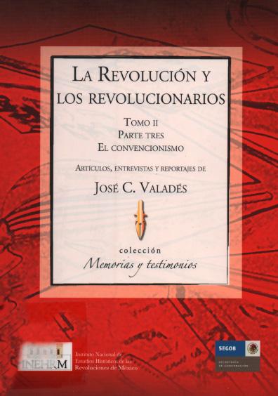 La Revolución y los revolucionarios, t. II, parte tres: El convencionismo. Colección Instituto Nacional de Estudios Históricos de la Revolución Mexicana