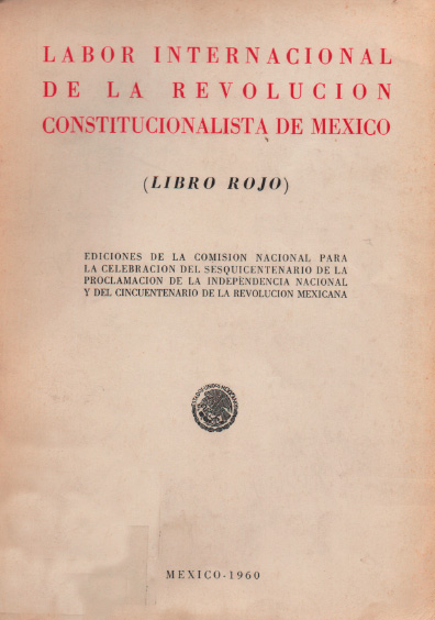 Labor internacional de la revolución constitucionalista de México (Libro rojo). Colección Instituto Nacional de Estudios Históricos de la Revolución Mexicana