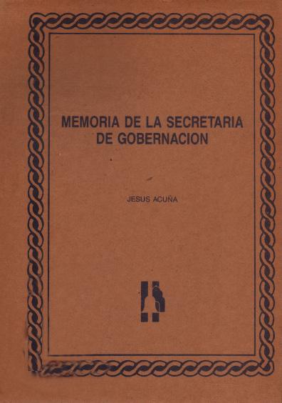 Memoria de la Secretaría de Gobernación. Colección Instituto Nacional de Estudios Históricos de la Revolución Mexicana