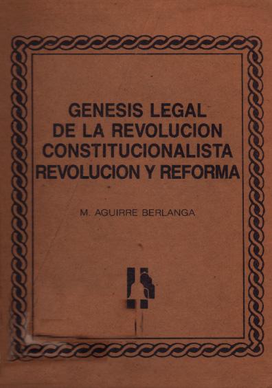 Génesis legal de la Revolución contitucionalista. Revolución y Reforma, edición facsimilar. Colección Instituto Nacional de Estudios Históricos de la Revolución Mexicana