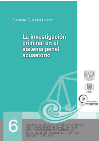 La investigación criminal en el sistema penal acusatorio. Serie Juicios Orales, núm. 6