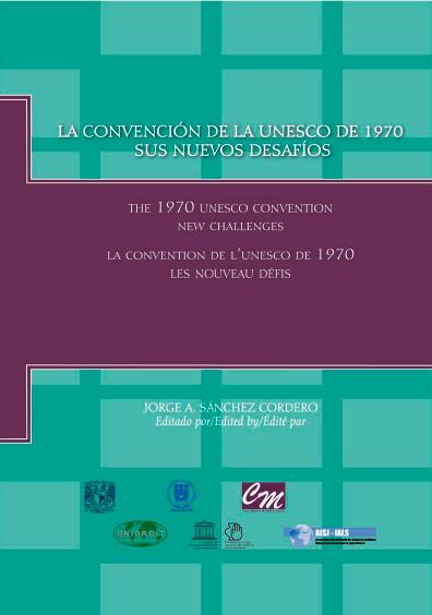 La Convención de la UNESCO de 1970. Sus nuevos desafíos, 1a. reimp.