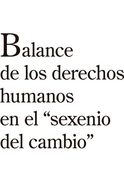"""Balance de los derechos humanos en el """"sexenio del cambio"""""""