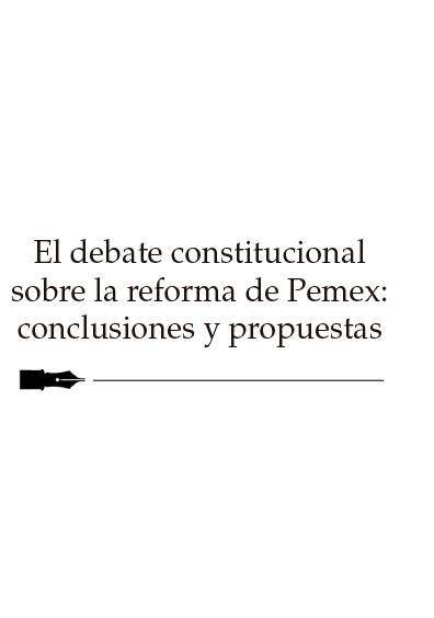 El debate constitucional sobre la reforma de Pemex: conclusiones y propuestas
