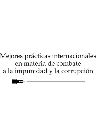 Mejores prácticas internacionales en materia de combate a la impunidad y la corrupción