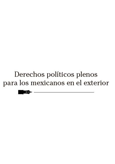 Derechos políticos plenos para los mexicanos en el exterior