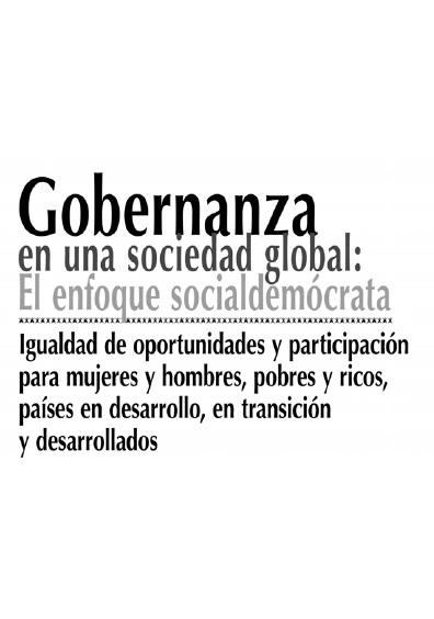 Gobernanza en una sociedad global: el enfoque socialdemócrata. Igualdad de oportunidades y participación para mujeres y hombres, pobres y ricos, países en desarrollo, en transición y desarrollados