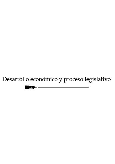 Desarrollo económico y proceso legislativo