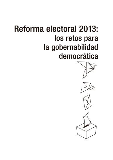 Reforma electoral 2013: los retos para la gobernabilidad democrática
