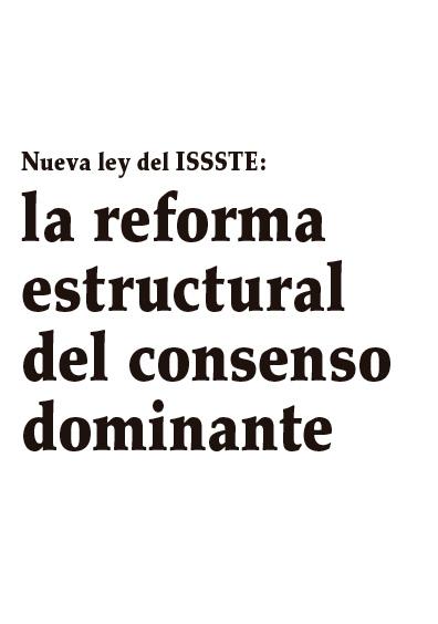 Nueva Ley del ISSSTE: la reforma estructural del consenso dominante
