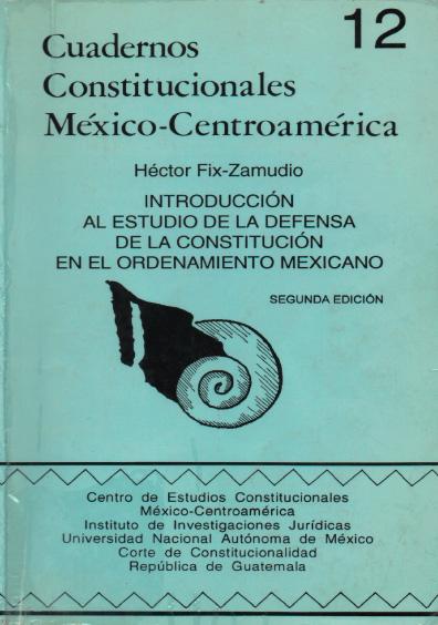 Cuadernos Constitucionales México-Centroamérica 12. Introducción al estudio de la defensa de la Constitución en el ordenamiento mexicano, 2a. ed.