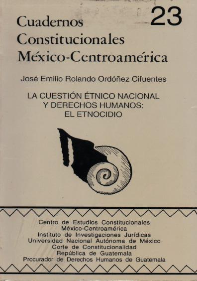 Cuadernos Constitucionales México-Centroamérica 23. La cuestión étnico nacional y derechos humanos: el etnocidio. Los problemas de la definición conceptuada