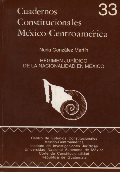 Cuadernos Constitucionales México-Centroamérica 33. Régimen jurídico de la nacionalidad en México