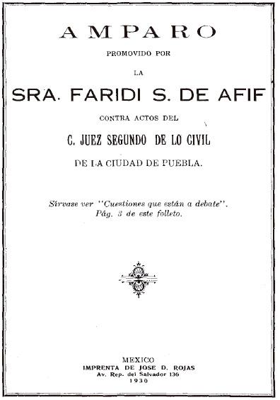 Amparo promovido por la señora Faridi S. de Afif contra actos del C. Juez Segundo de lo Civil de la ciudad de Puebla. Colección Denegre-Vaught Peña