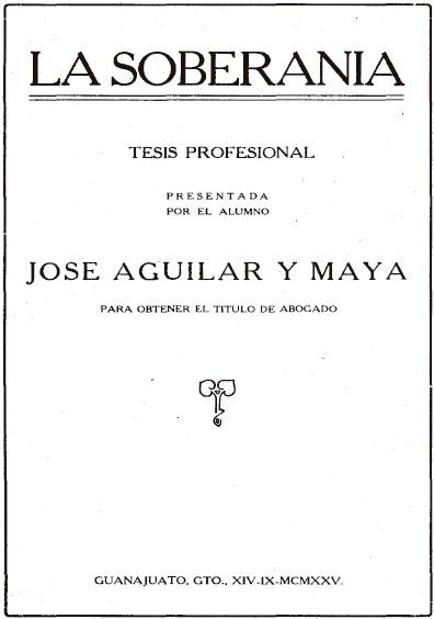La soberanía (tesis profesional presentada por el alumno José Aguilar y Maya para obtener el título de abogado). Colección Denegre-Vaught Peña