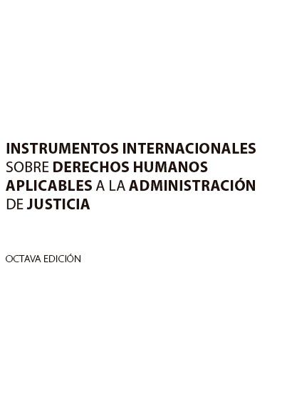 Instrumentos internacionales sobre derechos humanos aplicables a la administración de justicia, 8a. ed.