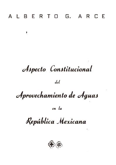Aspecto constitucional del aprovechamiento de aguas en la República mexicana. Colección Jorge Denegre-Vaught Peña