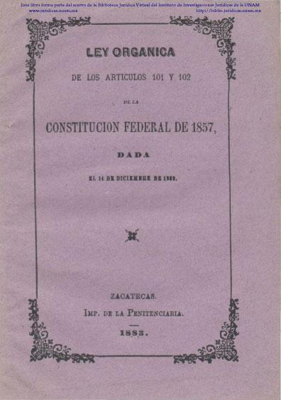 Ley Orgánica de los Artículos 101 y 102 de la Constitución Federal de 1857, dada el 14 de diciembre de 1882. Colección Jorge Denegre-Vaught Peña