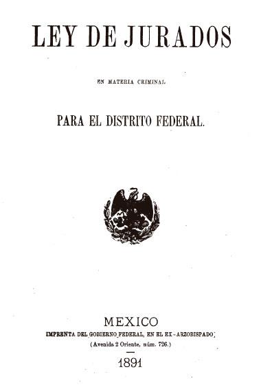 Ley de Jurados en Materia Criminal para el Distrito Federal. Colección Jorge Denegre-Vaught Peña