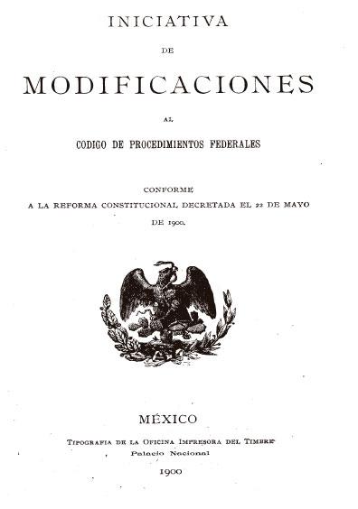 Iniciativa de las modificaciones al Código de Procedimientos Federales conforme a la reforma constitucional decretada el 22 de mayo de 1900. Colección Jorge Denegre-Vaught Peña