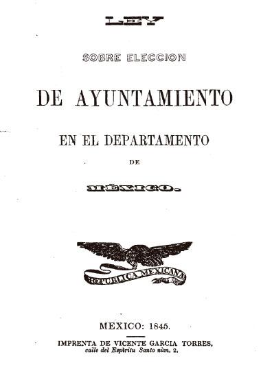 Ley sobre Elección de Ayuntamiento en el Departamento de México. Colección Jorge Denegre-Vaught Peña