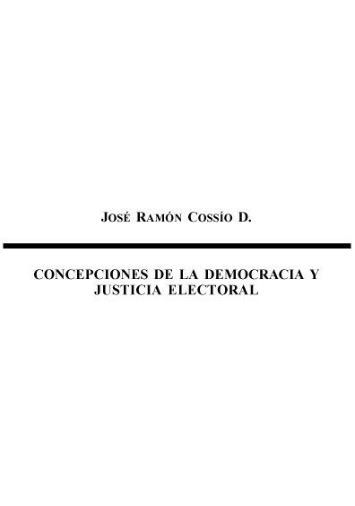 Concepciones de la democracia y justicia electoral. Colección Instituto Federal Electoral