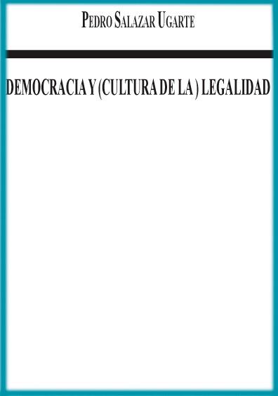 Democracia y (cultura de la) legalidad. Colección Instituto Federal Electoral