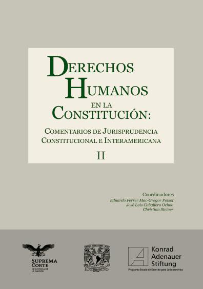 Derechos humanos en la Constitución. Comentarios de jurisprudencia constitucional e interamericana, t. II
