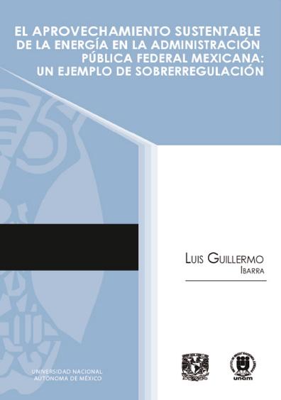 El aprovechamiento sustentable de la energía en la administración pública federal mexicana. Un ejemplo de sobrerregulación