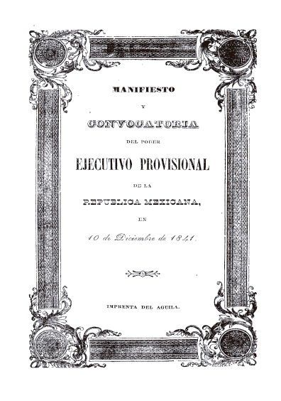 Manifiesto y convocatoria del Poder Ejecutivo provisional de la República mexicana, en 10 de diciembre de 1841. Colección Jorge Denegre-Vaught Peña