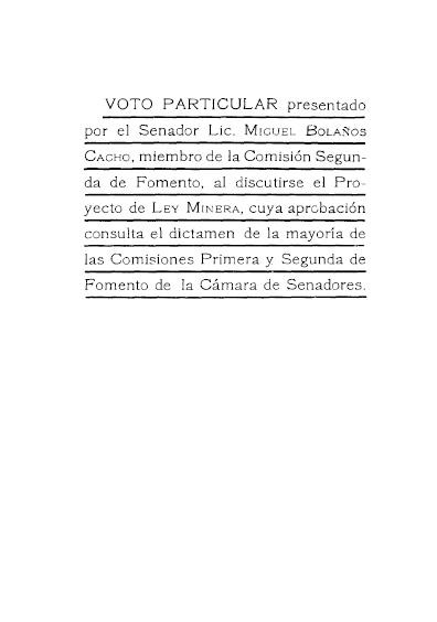 Voto particular presentado por el senador Lic. Miguel Bolaños Cacho, miembro de la Comisión Segunda de Fomento, al discutirse el Proyecto de Ley de Minería... Colección Jorge Denegre-Vaught Peña