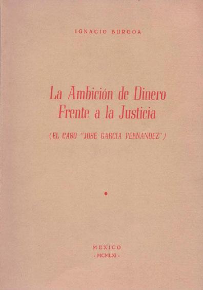 La ambición de dinero, frente a la justicia (el caso José García Fernández). Colección Jorge Denegre-Vaught Peña