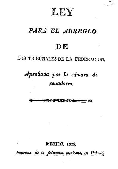 Ley para el Arreglo de Los Tribunales de la Federación. Colección Jorge Denegre-Vaught Peña