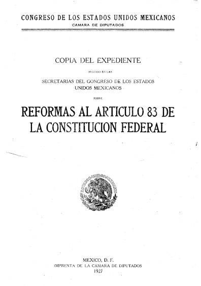 Copia del expediente seguido en las secretarías del Congreso de los Estados Unidos Mexicanos sobre reformas al artítulo 83 de la Constitución federal. Colección Jorge Denegre-Vaught Peña