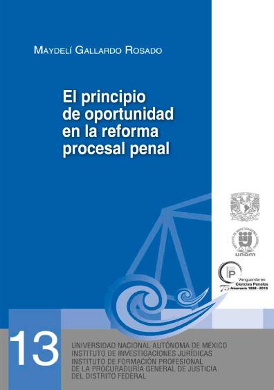 El principio de oportunidad en la reforma procesal penal. Serie Juicios Orales, núm. 13