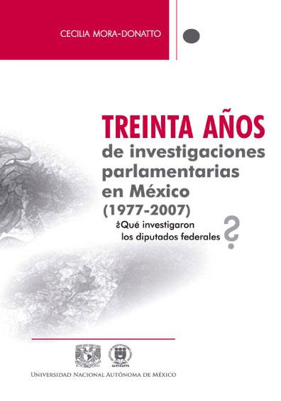 Treinta años de investigaciones parlamentarias en México (1977-2007). ¿Qué investigaron los diputados federales?
