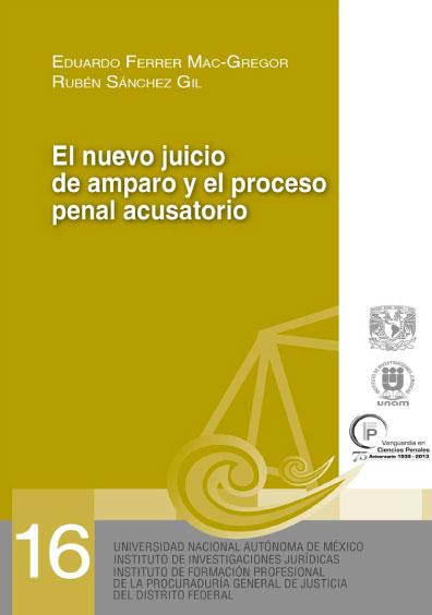 El nuevo juicio de amparo y el proceso penal acusatorio. Serie Juicios Orales, núm. 16