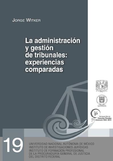 La administración y gestión de tribunales: experiencias comparadas. Serie Juicios Orales, núm. 19