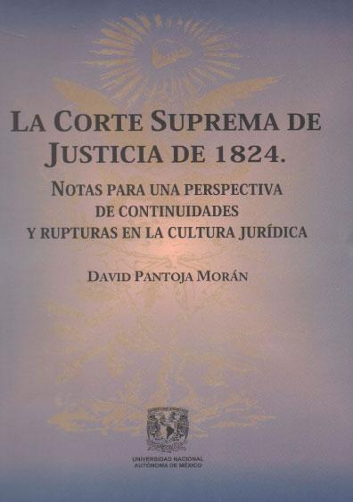 La Corte Suprema de Justicia de 1824. Notas para una perspectiva de continuidades y rupturas en la cultura jurídica. Colección Facultad de Ciencias Políticas y Sociales