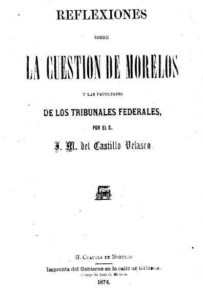 Reflexiones sobre la cuestión de Morelos y las facultades de los tribunales federales. Colección Jorge Denegre-Vaught Peña