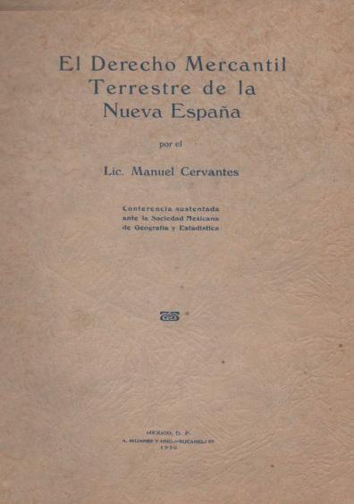 El derecho mercantil terrestre de la Nueva España. Colección Jorge Denegre-Vaught Peña
